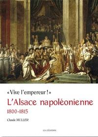 Claude Muller - L'Alsace napoléonienne 1800-1815.