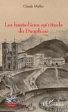 Claude Muller - Les hauts-lieux spirituels du Dauphiné.
