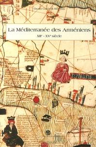 Claude Mutafian - La Méditerranée des Arméniens (XIIe-XVe siècle).