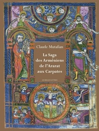 Claude Mutafian - La saga des Arméniens - De l'Ararat aux Carpates.