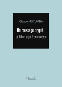 Claude Muyumba - Un message crypté - La Bible, sujet à controverse.