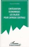 Claude N'kodia - L'intégration économique - Les enjeux pour l'Afrique centrale.