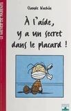 Claude Nachin - À l'aide, y a un secret dans le placard !.