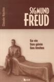 Claude Nachin - Sigmund Freud - Sa vie, son génie, ses limites.