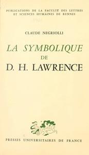 Claude Negriolli et  Faculté des Lettres et Science - La symbolique de D. H. Lawrence.
