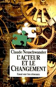 Claude Neuschwander - L'acteur et le changement - Essai sur les réseaux.
