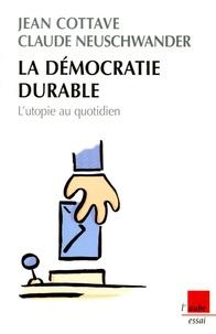 Claude Neuschwander et Jean Cottave - La démocratie durable - L'utopie au quotidien.