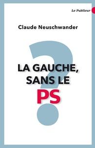 Claude Neuschwander - La Gauche sans le PS ?.