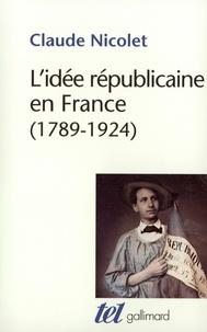 Claude Nicolet - L'idée républicaine en France - 1789-1924, essai d'histoire critique.