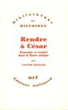 Claude Nicolet - Rendre à César - Economie et société dans la Rome antique.