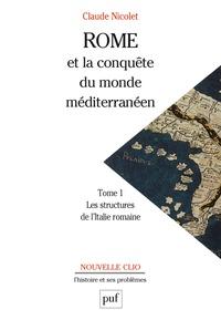 Claude Nicolet - Rome et la conquête du monde méditerranéen 264-27 avant J. - -C. Tome 1 : Les structures de l'Italie romaine.