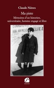 Claude Nières - Ma piste - Mémoires d'un historien, universitaire, homme engagé et libre.