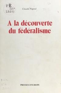 Claude Nigoul - À la découverte du fédéralisme : nébuleuse ou univers en expansion ?.
