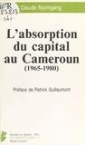 Claude Njomgang - L'Absorption du capital au Cameroun - 1965-1980.