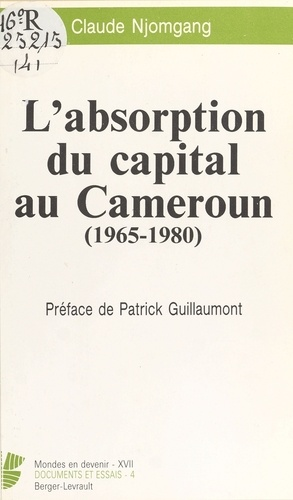 Claude Njomgang - L'Absorption du capital au Cameroun - 1965-1980.