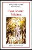 Claude Noël et François Christin - Pour devenir médium et développer sa médiumnité.