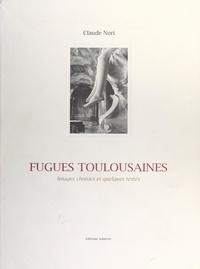 Claude Nori et Maurice Subervie - Fugues toulousaines - Images choisies et quelques textes.