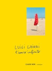 Claude Nori - Luigi Ghirri - L'amico infinito.