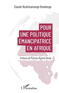 Claude Nsal'onanongo Omelenge - Pour une politique émancipatrice en Afrique.