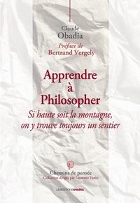 Claude Obadia - Apprendre à philosopher - Si haute soit la montagne, on y trouve toujours un sentier.