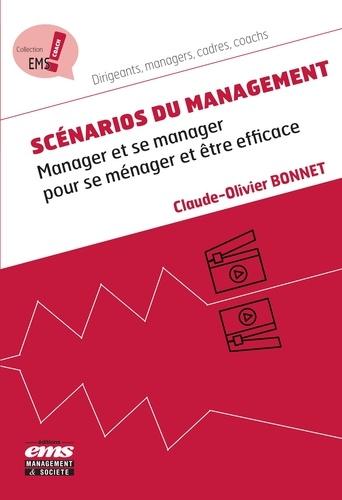 Claude-Olivier Bonnet - Scénarios du management - Manager et se manager pour se ménager et être efficace.