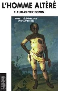 Claude-Olivier Doron - L'homme altéré - Races et dégénérescence (XVIIe-XIXe siècles).
