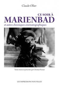 Claude Ollier et Christian Rosset - Ce soir à Marienbad - Et autres chroniques cinématographique - ET AUTRES CHRONIQUES CINÉMATOGRAPHIQUES.