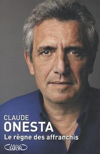 Claude Onesta - Le règne des affranchis.
