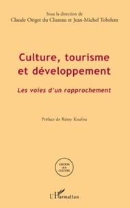 Claude Origet du Cluzeau et Jean-Michel Tobelem - Culture, tourisme et développement - Les voies d'un développement.