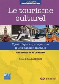 Claude Origet du Cluzeau - Le tourisme culturel - Dynamique et prospective d'une passion durable.