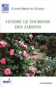 Claude Origet du Cluzeau - Vendre le tourisme de jardins.
