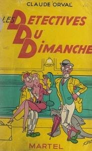 Claude Orval et François Richard - Les détectives du dimanche.
