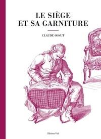 Claude Ossut - Le siège et sa garniture.