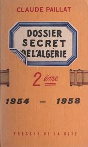Claude Paillat - Deuxième dossier secret de l'Algérie - 1954-1958.