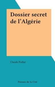 Claude Paillat - Dossier secret de l'Algérie.
