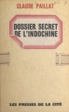 Claude Paillat - Dossier secret de l'Indochine.