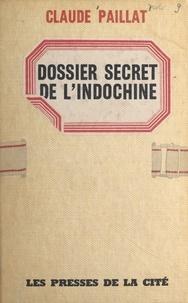 Claude Paillat - Dossier secret de l'Indochine.