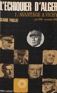 Claude Paillat - L'échiquier d'Alger (1). Avantage à Vichy, juin 1940-novembre 1942.
