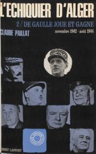 Claude Paillat - L'échiquier d'Alger (2) - De Gaulle joue et gagne. Novembre 1942-Août 1944.