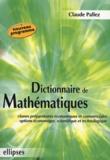 Claude Pallez - Dictionnaire de mathématiques - Classes préparatoires économiques et commerciales, Options économique, scientifique et technologique.
