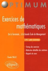 Claude Pallez - Exercices de mathématiques - De la Terminale... à la Grande Ecole de Management CPEC option économique.