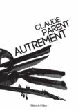 Claude Parent et Eva Mahdalickova - Claude Parent autrement.