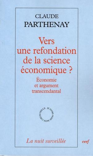 Claude Parthenay - Vers une refondation de la science économique ? - Economie et argument transcendantal.