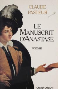 Claude Pasteur - Le Manuscrit d'Anastase.