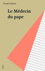Claude Pasteur - Le Médecin du pape.
