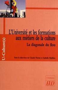 Claude Patriat et Isabelle Mathieu - L'Université et les formations aux métiers de la culture - La diagonale du flou.
