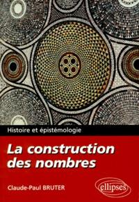 Claude Paul Bruter - La construction des nombres. - Histoire et épistémologie.