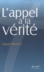 Claude Paulot - L'appel à la vérité.