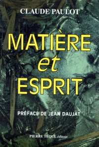Claude Paulot - Matière et esprit - La physique moderne à la lumière d'une saine philosophie.