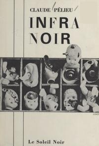Claude Pélieu et François Di Dio - Infra noir - Suivi de Opale USA ; La fenêtre rose ; Silver alphabet.